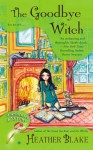 The Goodbye Witch - Heather Blake