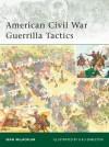 American Civil War Guerrilla Tactics - Sean McLachlan, Gerry Embleton