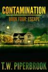 Contamination 4: Escape - T.W. Piperbrook