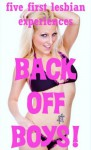 Back Off Boys! Five First Lesbian Sex Erotica Shorts - Fran Diaz, Susan Fletcher, Cassie Hacthaw, Alice Drake, Kaddy DeLora