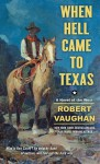 When Hell Came to Texas - Robert Vaughan