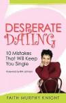 Desperate Dating - 10 Mistakes That Will Keep You Single - Faith Murphy, R.M. Johnson, Dave Kirwan