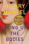 Bring Up the Bodies: A Novel - Hilary Mantel