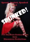 Spread, Spoiled, Spanked, and Spunked: Five Hardcore Erotica Shorts - Andi Allyn, Kandace Tunn, Carolyne Cox, Kimmie Katt, June Stevens