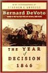 The Year of Decision 1846 - Stephen E. Ambrose, Bernard DeVoto, Mark Devoto