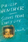 Scenes from Early Life: A Novel - Philip Hensher