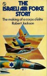 The Israeli Air Force Story: The Making of a Corps d'Elite - Robert Jackson