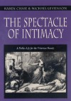 The Spectacle of Intimacy: A Public Life for the Victorian Family - Karen Chase, Michael Levenson