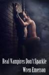 Real Vampires Don't Sparkle - Wren Emerson