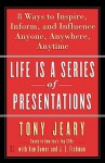 Life Is a Series of Presentations: Eight Ways to Inspire, Inform, and Influence Anyone, Anywhere, Anytime - Tony Jeary, J.E. Fishman, Kim Dower