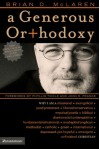 A Generous Orthodoxy: Why I am a missional, evangelical, post/protestant, liberal/conservative, mystical/poetic, biblical, charismatic/contemplative, ... anabaptist/anglican, metho (emergentYS) - Brian D. McLaren, Phyllis A. Tickle, John R. Franke