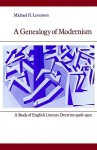 A Genealogy of Modernism: A Study of English Literary Doctrine 1908-1922 (Cambridge Paperback Library) - Michael Levenson