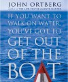 If You Want To Walk On Water, You Have To Get Out of The Boat - John Ortberg, John Ortberg