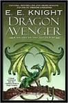 Dragon Avenger (Age of Fire Series #2) - E.E. Knight