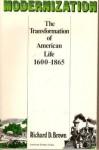 Modernization: The Transformation of American Life, 1600-1865 - Richard D. Brown, Eric Foner