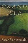 Grand Isle - Sarah Van Arsdale