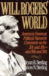 Will Rogers' World: America's Foremost Political Humorist Comments on the 20's and 30's and 80's and 90's - Bryan B. Sterling