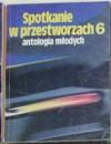 Spotkanie w przestworzach 6 antologia młodych - Edmund Wnuk-Lipiński, Andrzej Zimniak, Stefan Kot, Andrzej Majchrzak, Maciej Makowski