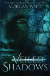 Veiled Shadows - Morgan Wylie