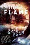 The Eternal Flame (Orthogonal Trilogy, #2) - Greg Egan