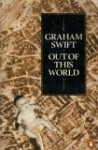 Out Of This World - Graham Swift