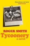 Tycoonery: A Novel - Roger Smith