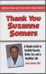 Thank You Suzanne Somers A Simple Guide to Youthful Beauty, Better Sex and a Healthier Life - Gary London