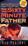 The Sixty Minute Father: How Time Well Spent Can Change Your Child's Life - Rob Parsons