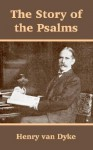 Story Of The Psalms, The - Henry van Dyke