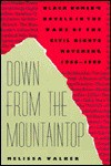 Down from the Mountaintop: Black Womens Novels in the Wake of the Civil Rights Movement, 1966-1989 - Melissa Walker
