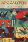 Apocalypses: Prophecies, Cults, and Millennial Beliefs through the Ages - Eugen Weber