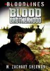 Blood Brotherhood (Bloodlines (Zachary M. Sherman)) - M. Zachary Sherman, Fritz Casas