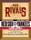 The Rivals: The New York Yankees vs. the Boston Red Sox---An Inside History - The New York Times, Bob Ryan, George Vecsey, Dave Anderson, Harvey Araton, The Boston Globe, Tyler Kepner, Jackie McMullan, Robert Lipsyte, Dan Shaughnessy, Baseball Writers of the New York Times a