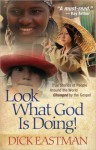 Look What God Is Doing!: True Stories of People Around the World Changed by the Gospel - Dick Eastman
