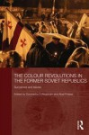 The Colour Revolutions in the Former Soviet Republics: Successes and Failures - Donnacha O. Beachain, Abel Polese
