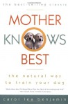 Mother Knows Best: The Natural Way to Train Your Dog - Carol Lea Benjamin, Stephen Lennard