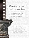 These Are Not Movies - Adam Thomlison, Sean Zio, Jennifer Whiteford, Colin White, J.B. Staniforth, Michael Reid, Raouf Lefy, Megan Butcher