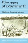 The Uses of Experiment: Studies in the Natural Sciences - David C. Gooding, Trevor Pinch, Simon Schaffer
