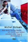 Was Mich Fertigmacht, Ist Nicht Das Leben, Sondern Die Tage Dazwischen - Michel Birbæk