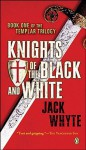 Knights of the Black and White: The Templar Trilogy Book One - Jack Whyte