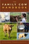 The Family Cow Handbook: A Guide to Keeping a Milk Cow - Philip Hasheider, Daniel Johnson