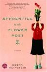Apprentice to the Flower Poet Z.: A Novel - Debra Weinstein