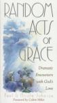 Random Acts of Grace: Dramatic Encounters with God's Love - Paul Johnson, Nicole Johnson