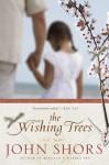 The Wishing Trees - John Shors