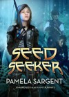 Seed Seeker (Seed Trilogy #3) - Pamela Sargent, Amy Rubinate