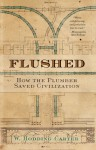 Flushed: How the Plumber Saved Civilization - W. Hodding Carter