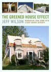 The Greened House Effect: Renovating Your Home with a Deep Energy Retrofit - Jeff Wilson