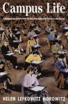 Campus Life: Undergraduate Cultures from the End of the Eighteenth Century to the Present - Helen Lefkowitz Horowitz