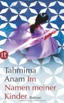 Im Namen Meiner Kinder Roman - Tahmima Anam, Anke Caroline Burger