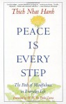 Peace Is Every Step: The Path of Mindfulness in Everyday Life - Arnold Kotler, Thích Nhất Hạnh, Dalai Lama XIV